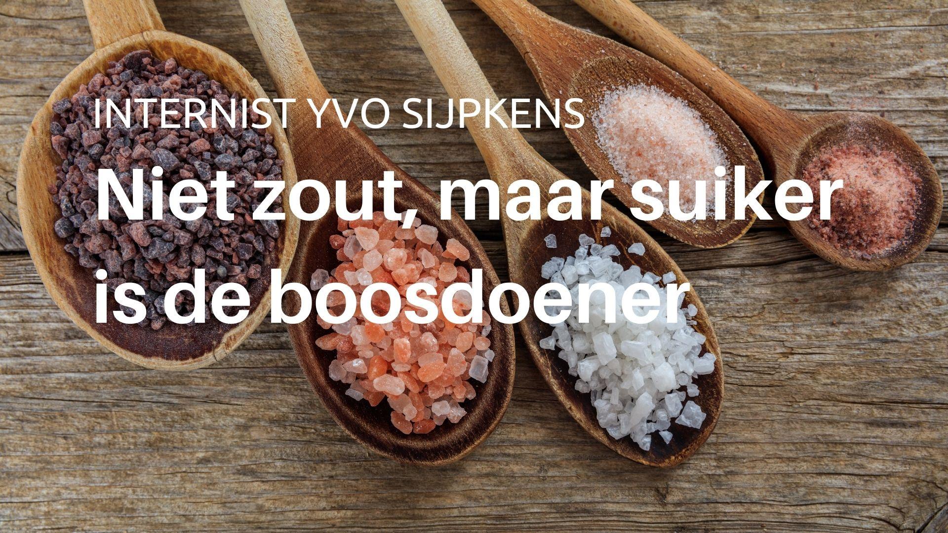 Internist Yvo Sijpkens Niet zout is de boosdoener maar suiker