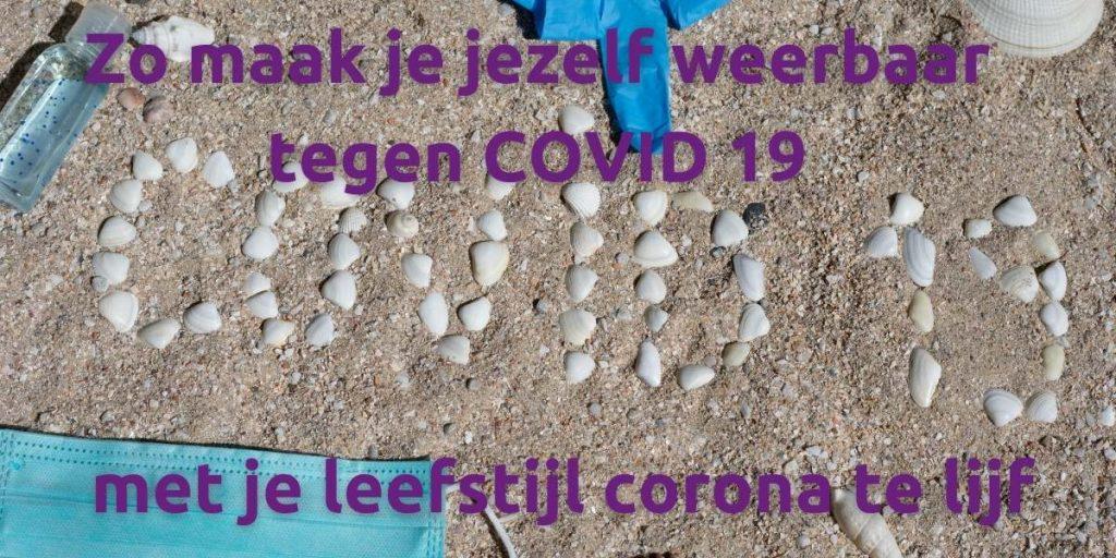 Maak jezelf weerbaar tegen COVID 19 met je leefstijl corona te lijf