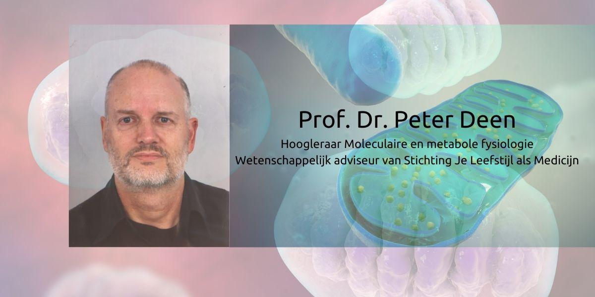 Professor Peter Deen Hoogleraar Moleculaire en metabole fysiologie Wetenschappelijk adviseur van Stichting Je Leefstijl als Medicijn